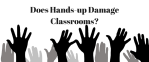 Does Hands-up Damage Classrooms?